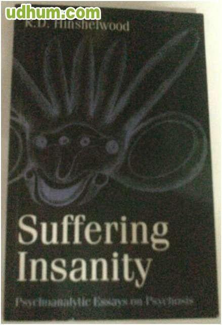 suffering insanity psychoanalytic essays on psychosis 1583918949 - suffering insanity: psychoanalytic essays on psychosis by r d hinshelwood suffering insanity: psychoanalytic essays on psychosis (paperback or.